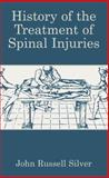 History of the Treatment of Spinal Injuries, Silver, John Russell, 1461347505