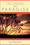 Life Lessons from Paradise, Sue MacHetta, 1462717500