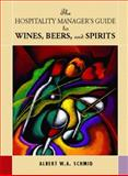 Hospitality Manager's Guide to Wines, Beers and Spirits, Schmid, Albert, 0130917508