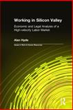 Working in Silicon Valley : Economic and Legal Analysis of a High-Velocity Labor Market, Hyde, Alan, 0765607506