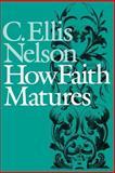 How Faith Matures, C. Ellis Nelson, 080420750X