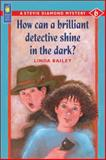 How Can a Brilliant Detective Shine in the Dark?, Linda Bailey, 1550747509
