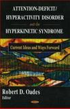 Attention-Deficit/Hyperactivity Disorder (AD/HD) and the Hyperkinetic Syndrome (HKS) : Current Ideas and Ways Forward, Oades, Robert D., 1594547505