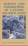 Science and Engineering of Casting Solidification, Stefanescu, Doru Michael, 030646750X