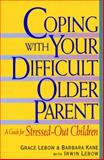 Coping with Your Difficult Older Parent, Grace Lebow and Barbara Kane, 038079750X