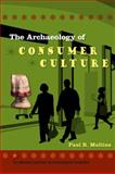 The Archaeology of Consumer Culture, Mullins, Paul R., 0813037506