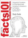 Studyguide for Foundations for Clinical Mental Health Counseling: an Introduction to the Profession by Mark S. Gerig, ISBN 9780132930970, Cram101 Textbook Reviews Staff and Gerig, Mark S., 1478497505