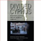 Divided Cyprus : Modernity, History, and an Island in Conflict, , 0253347513