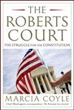 The Roberts Court, Marcia Coyle, 1451627513