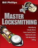 Master Locksmithing : Master Keying, Intruder Alarms, Access Control Systems, High-Security Locks, Safe Manipulation, Drilling, Phillips, Bill, 0071487514