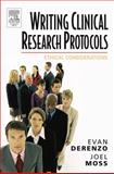 Writing Clinical Research Protocols : Ethical Considerations, Moss, Joel and DeRenzo, Evan G., 0122107519