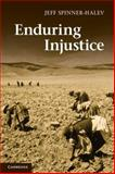 Enduring Injustice, Spinner-Halev, Jeff, 1107017513