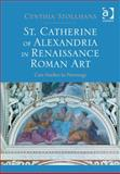 St. Catherine of Alexandria in Renaissance Roman Art : Case Studies in Patronage, Stollhans, Cynthia, 1409447510