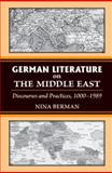 German Literature on the Middle East : Discourses and Practices, 1000-1989, Berman, Nina, 0472117513