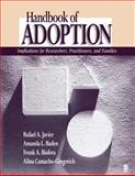 Handbook of Adoption : Implications for Researchers, Practitioners, and Families, Baden, Amanda L. and Biafora, Frank A., 141292751X