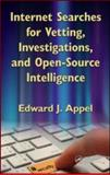 Internet Searches for Vetting Investigations and Open-Source Intelligence, Appel, Edward J., 1439827516