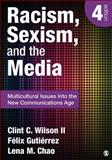 Racism, Sexism, and the Media : Multicultural Issues into the New Communications Age, Wilson, Clint C., II and Chao, Lena M., 1452217513