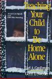 Teaching Your Child to Be Home Alone, Grollman, Earl A. and Sweder, Gerri L., 0029127513