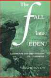 The Fall into Eden : Landscape and Imagination in California, Wyatt, David, 0521397510