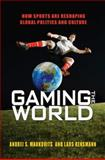 Gaming the World : How Sports Are Re-Shaping Global Politics and Culture, Markovits, Andrei S. and Rensmann, Lars, 069113751X