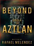 Beyond Cibola to Aztlan, Rafael Melendez, 1450227511