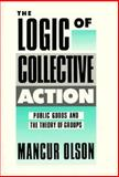 The Logic of Collective Action : Public Goods and the Theory of Groups, Olson, Mancur, 0674537513