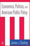 Economics, Politics, and American Public Policy, Gosling, James J., 076561751X