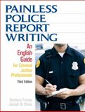 Painless Police Report Writing : An English Guide for Criminal Justice Professionals, Frazee, Barbara and Davis, Joseph N., 0132447517