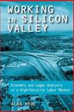 Working in Silicon Valley : Economic and Legal Analysis of a High-Velocity Labor Market, Hyde, Alan, 0765607514