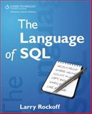 The Language of SQL : How to Access Data in Relational Databases, Rockoff, Larry, 143545751X
