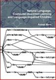 Natural Language, Computer-Assisted Learning and Language-Impaired Children, Robert Ward, 1445277514