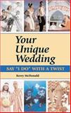 Your Unique Wedding, Kerry McDonald, 1564147517