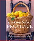 Cooking School : Provence, Gedda, Guy and Dorling Kindersley Publishing Staff, 0135017513