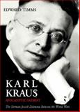 Karl Kraus: Apocalyptic Satirist : The Postwar Crisis and the Rise of the Swastika, Timms, Edward, 030010751X