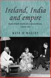 Ireland, India and Empire : Indo-Irish Radical Connections, 1919-64, O'Malley, Kate, 0719077516