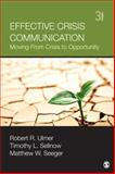 Effective Crisis Communication : Moving from Crisis to Opportunity, Ulmer, Robert R. and Sellnow, Timothy L., 1452257515