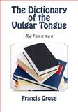 The Dictionary of the Vulgar Tongue (Reference), Francis Grose, 1463697511