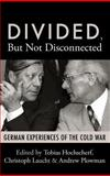 Divided, but Not Disconnected : German Experiences of the Cold War, , 184545751X