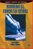 Biomedical Communications : Purpose, Audience, and Strategies, Miller, Jon D. and Kimmel, Linda K., 0124967515