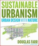 Sustainable Urbanism : Urban Design with Nature, Farr, Douglas, 047177751X
