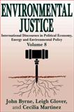 Environmental Justice Vol. 8 : International Discourses in Political Economy, Energy and Environmental Policy, Byrne, John and Glover, Leigh, 0765807513