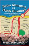 Better Managers DO Better Business, Orrie Baragwanath, 146696751X