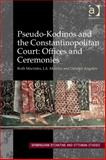 Pseudo-Kodinos the Constantinopolitan Court Offices and Ceremonies, Macrides, Rugh and Munitiz, Joe, 0754667529