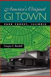 America's Original GI Town : Park Forest, Illinois, Randall, Gregory C., 0801877520
