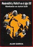 Modernid@d y Polític@ en el siglo XXI : Globalización con Justicia Social, Garcia, Alan, 0977277526