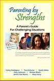 Parenting by Strengths, a Parent's Guide for Challenging Situations, Cathy Rodrigues and Toni Schutta, 0980217520