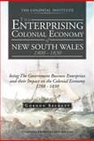 The Enterprising Colonial Economy of New South Wales 1800 - 1830, Gordon Beckett, 1466927526