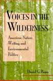 Voices in the Wilderness : American Nature Writing and Environmental Politics, Payne, Daniel G., 0874517524