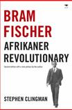 Bram Fischer : Afrikaner Revolutionary, Clingman, Stephen, 1431407526