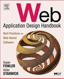 Web Application Design Handbook : Best Practices for Web-Based Software, Fowler, Susan and Stanwick, Victor, 1558607528